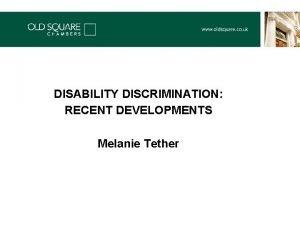 DISABILITY DISCRIMINATION RECENT DEVELOPMENTS Melanie Tether Recent developments