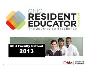 KSU Faculty Retreat 2013 1 Resident Educator What
