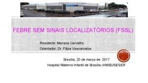 FEBRE SEM SINAIS LOCALIZATRIOS FSSL Residente Mariana Carvalho