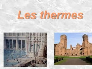 Les thermes I Prsentation a Dfinition Les thermes