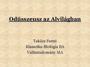 Odsszeusz az Alvilgban Takcs Fanni Klasszikafilolgia BA Vallstudomny