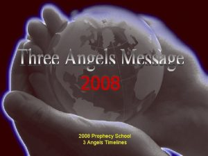 2008 Prophecy School 3 Angels Timelines EGW The