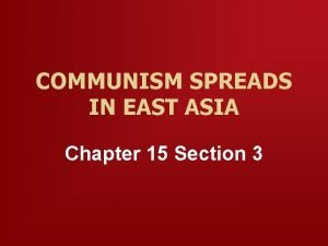 COMMUNISM SPREADS IN EAST ASIA Chapter 15 Section