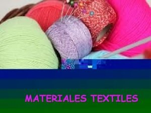MATERIALES TEXTILES Introduccin Los materiales textiles son flexibles