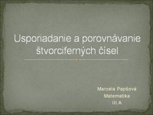 Usporiadanie a porovnvanie tvorcifernch sel Marcela Papov Matematika