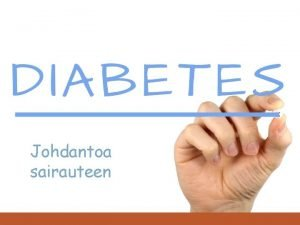 Diabetes mellitus Johdantoa sairauteen Mik diabetes on Suomessa