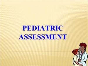 PEDIATRIC ASSESSMENT ESSENTIAL PEDIATRIC NURSING SKILLS Knowledge of