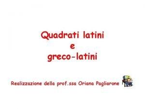 Quadrati latini e grecolatini Realizzazione della prof ssa