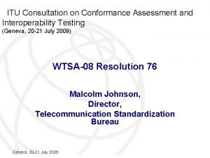 ITU Consultation on Conformance Assessment and Interoperability Testing
