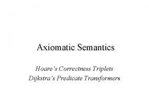 Axiomatic Semantics Hoares Correctness Triplets Dijkstras Predicate Transformers