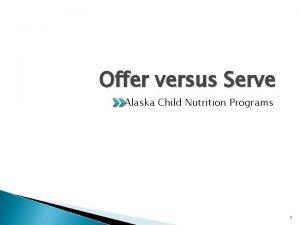 Offer versus Serve Alaska Child Nutrition Programs 1