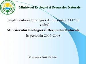 Ministerul Ecologiei i Resurselor Naturale Implementarea Strategiei de