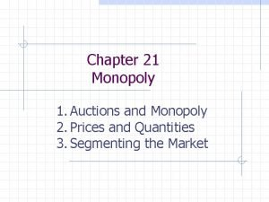 Chapter 21 Monopoly 1 Auctions and Monopoly 2