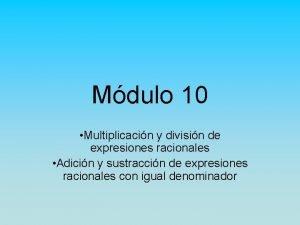 Mdulo 10 Multiplicacin y divisin de expresiones racionales