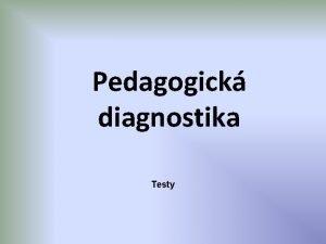 Pedagogick diagnostika Testy Rozhovor fze a techniky Fze