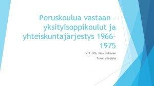 Peruskoulua vastaan yksityisoppikoulut ja yhteiskuntajrjestys 1966 1975 VTT