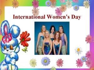 International Womens Day International Womens Day celebrates womens