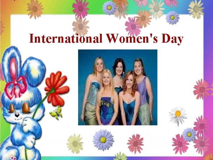 International Womens Day International Womens Day celebrates womens
