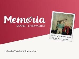 Marthe Tverbakk Tjrandsen Livshistorie Opplevelser Oppnelser Relasjoner Interesser