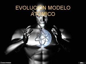EVOLUCIN MODELO ATMICO INTRODUCCIN Los filsofos griegos se