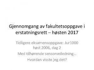 Gjennomgang av fakultetsoppgave i erstatningsrett hsten 2017 Tidligere