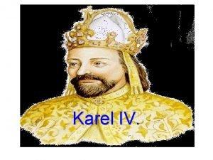 Karel IV Dtstv Karel l V poktn Vclav