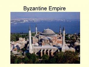 Byzantine Empire Byzantine Empire The Roman Emperor Constantine