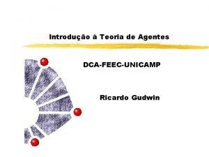 Introduo Teoria de Agentes DCAFEECUNICAMP Ricardo Gudwin Detalhes