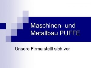 Maschinen und Metallbau PUFFE Unsere Firma stellt sich