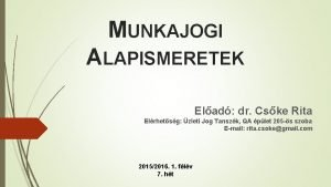 MUNKAJOGI ALAPISMERETEK Elad dr Cske Rita Elrhetsg zleti