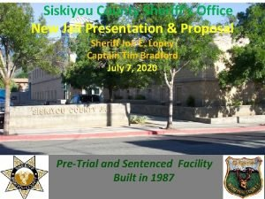 Siskiyou County Sheriffs Office New Jail Presentation Proposal
