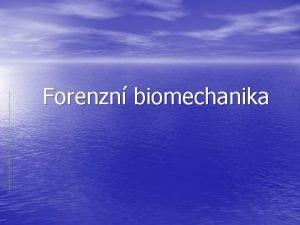 Forenzn biomechanika Biomechanika je vda kter se zabv