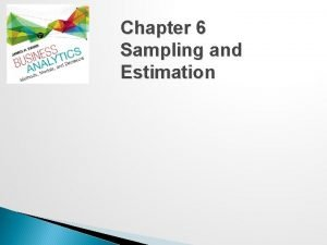 Chapter 6 Sampling and Estimation Statistical Sampling Sampling