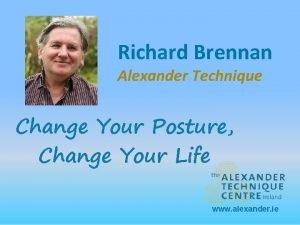 Richard Brennan Alexander Technique Change Your Posture Change