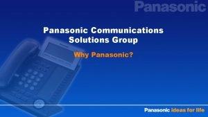 Panasonic Communications Solutions Group Why Panasonic Panasonic A