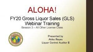 ALOHA FY 20 Gross Liquor Sales GLS Webinar