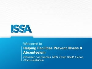 Welcome to Helping Facilities Prevent Illness Absenteeism Presenter