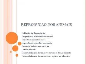 REPRODUO NOS ANIMAIS Definio de Reproduo Progenitores e