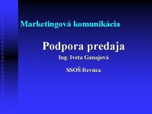 Marketingov komunikcia Podpora predaja Ing Iveta Ganajov SSO