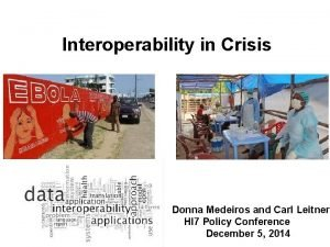Interoperability in Crisis Donna Medeiros and Carl Leitner