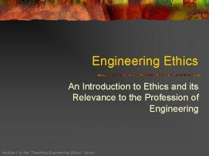 Engineering Ethics An Introduction to Ethics and its