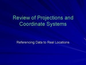 Review of Projections and Coordinate Systems Referencing Data