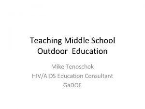 Teaching Middle School Outdoor Education Mike Tenoschok HIVAIDS