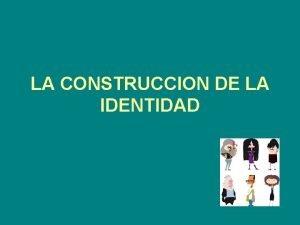 LA CONSTRUCCION DE LA IDENTIDAD Concepto de identidad