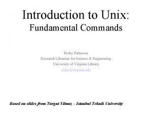 Introduction to Unix Fundamental Commands Ricky Patterson Research