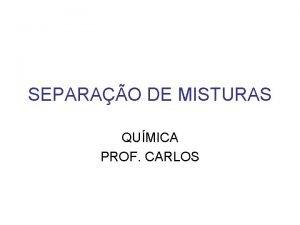 SEPARAO DE MISTURAS QUMICA PROF CARLOS MISTURAS HETEROGNEAS