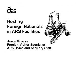 Hosting Foreign Nationals in ARS Facilities Jason Groves