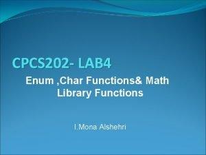 CPCS 202 LAB 4 Enum Char Functions Math