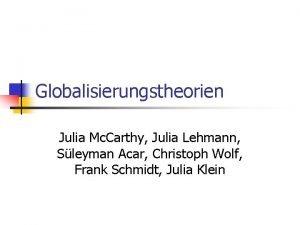Globalisierungstheorien Julia Mc Carthy Julia Lehmann Sleyman Acar