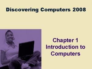 Discovering Computers 2008 Chapter 1 Introduction to Computers